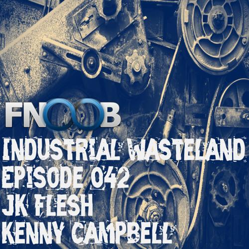 JK FLESH - Industrial Wasteland Episode 042