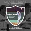 Charlie Chat #22 | MLB Legend Tommy John