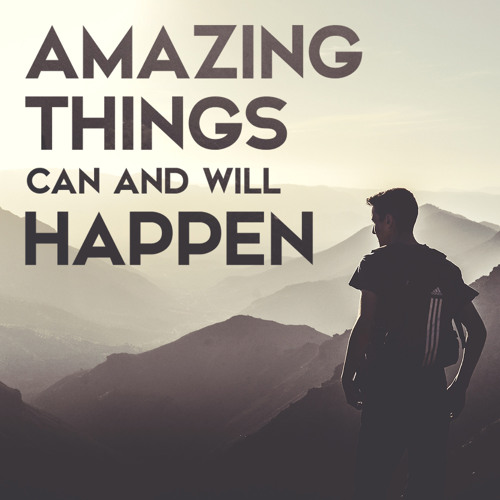 Amazing Things Can And Will Happen