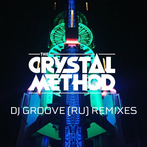 DJ Groove (RU) Remixes by The Crystal Method | Free