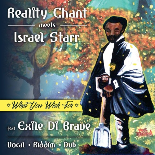 Reality Chant meets Israel Starr - What You Wish For ft Exile Di Brave