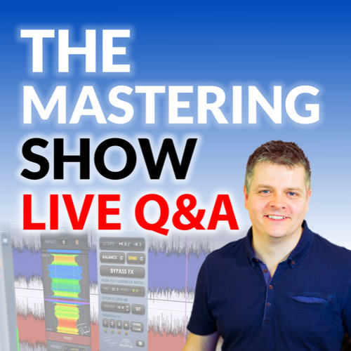 The Mastering Show #40 - Your Questions Answered - Live