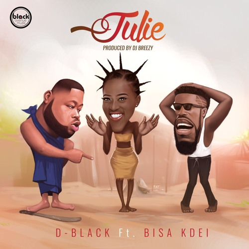 D-Black - Julie Ft. Bisa Kdei (prod. DJ Breezy)