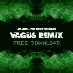 Dr. Dre - The Next Episode (VAGUS RMX) ◄Free Download►