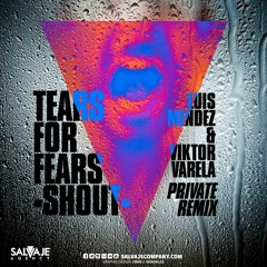 Tears For Fears - Shout (Luis Mendez & Viktor Varela Private Remix)