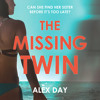 The Missing Twin: A gripping debut psychological thriller with a killer twist, By Alex Day, Read by Sarah Agha