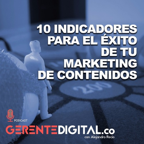 10 Indicadores de éxito de tu Marketing de Contenidos