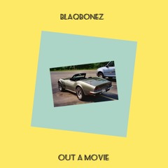 Out A Movie - Blaqbonez