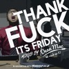 Thank Fuck Its Friday - V1 Dean Mac