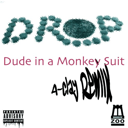DROP - Dude in a Monkey Suit (A-Clay Remix)