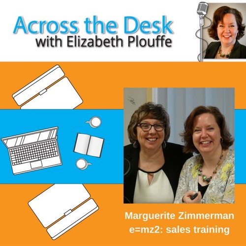 #9: Across The Desk with Elizabeth Plouffe and guest Marguerite Zimmerman