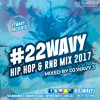 Download #22WAVY Hip Hop & RnB Mix 2017 Mixed By @DJWAVYJ Mp3