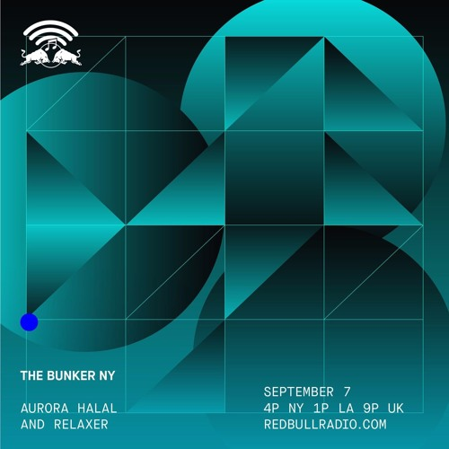 The Bunker on Red Bull Radio: Aurora Halal & Relaxer 09/07/2017