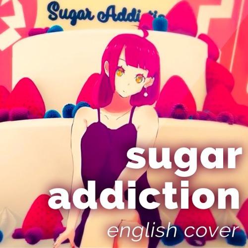 Sugar Addiction (English Cover)