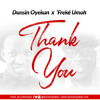 Thank You - Dunsin Oyekan ft Freke Umoh 🕎  [Download on Itunes]  [Click soundcloud follow button]