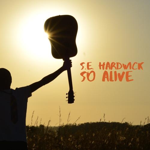 So Alive by S.E. Hardwick