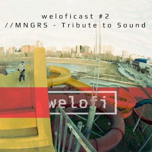 Weloficast //MNGRS - Tribute to Sound
