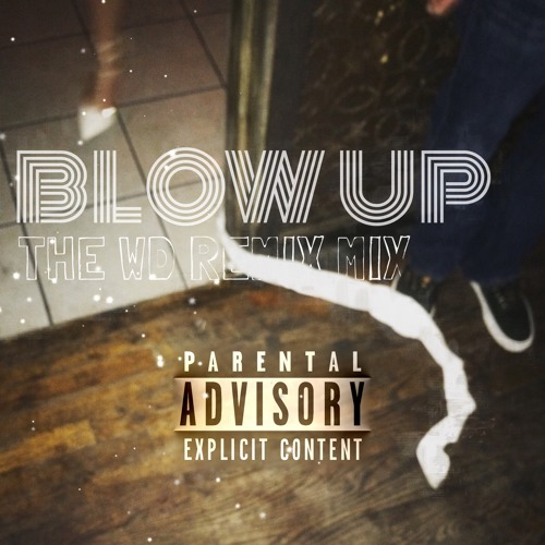 Blow Up (The WD Remix Mix)