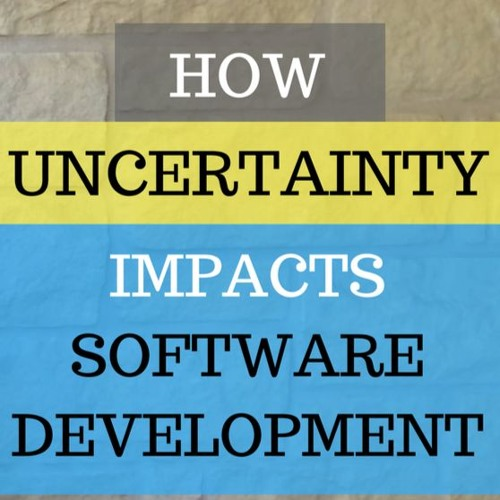 How UNCERTAINTY Impacts Software Development Processes!