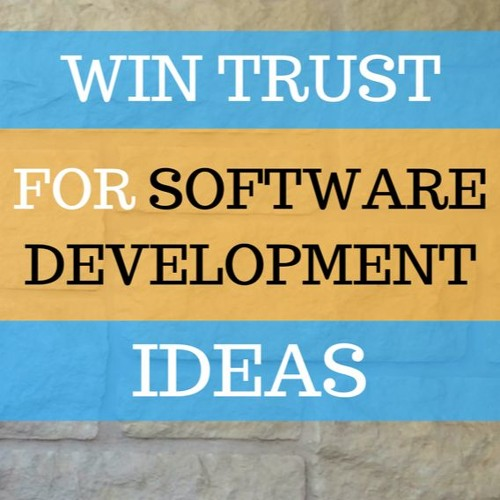 How To Win Trust For Your Software Development Ideas
