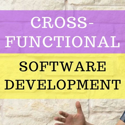 The Journey To CROSS FUNCTIONAL Development Teams