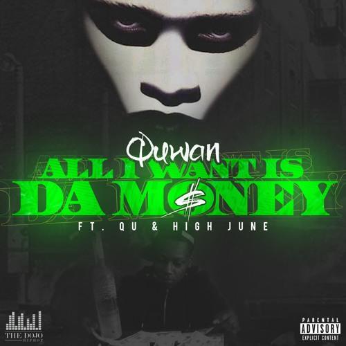 Quwan - All I Want Is Da Money Ft. QU & High June