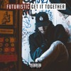 Futuristic - Get It Together