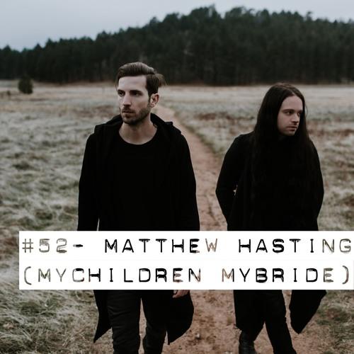 #52 - Matthew Hasting (Mychildren Mybride)