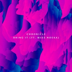 Chronicle - Bring It (ft. Miss Noeka) (Free Download)