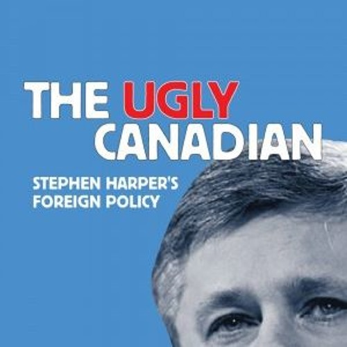 The Ugly Canadian - In the Trudeau Era