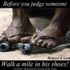 Don't Judge Me Until You Have Walked In My Shoes