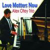 Alex Otey, Love Matters Now