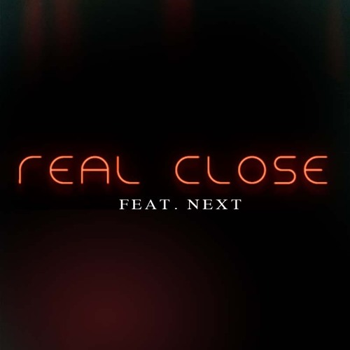 Real Close (Feat. Next)