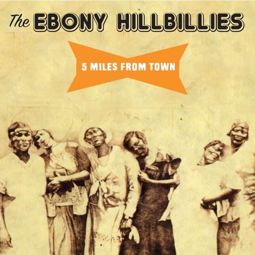 THE EBONY HILLBILLIES - 5 MILES FROM TOWN