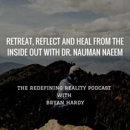 Retreat, Reflect, and Heal from the Inside Out with Dr Nauman Naeem - Ep. 39