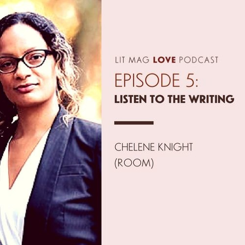 Lit Mag Love Episode 5: Listen to the Writing (Chelene Knight)