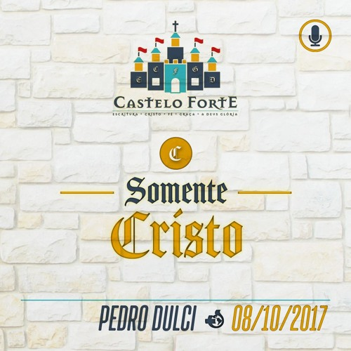 Somente Cristo - Pedro Lucas Dulci - 08/10/2017