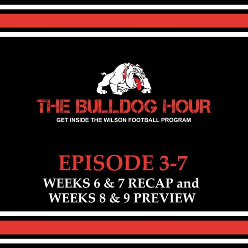 The Bulldog Hour, Episode 3-7: Weeks 6/7 Recap & Weeks 8/9 Preview
