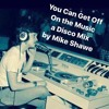 You Can Get Off On The Music Mike Shawe Disco Mix