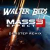 Walter Beds - Mass Effect 3 THeme - DUBSTEP REMIX (Free Download)