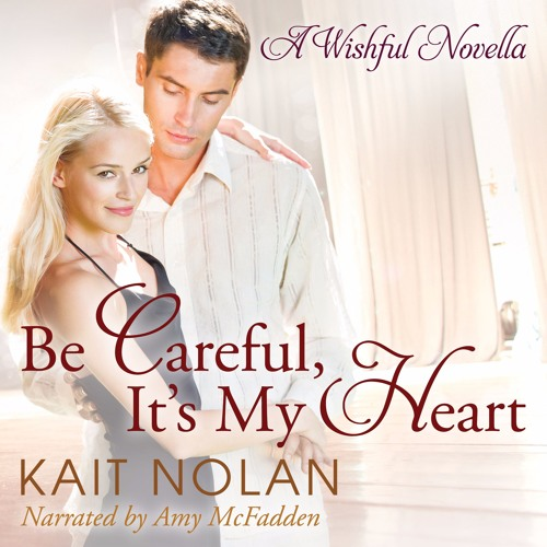 Be Careful, It's My Heart (Wishful #2) by Kait Nolan: Chapter 1