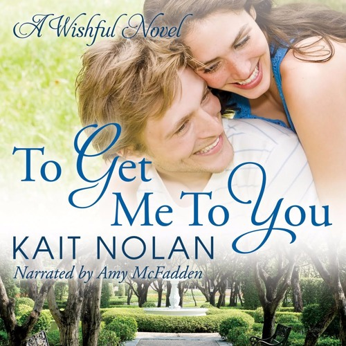 To Get Me To You (Wishful #1) by Kait Nolan: Chapter 1