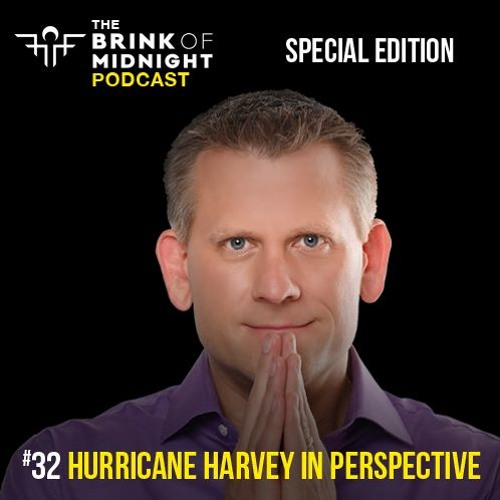 #32: Special Edition, Hurricane Harvey in Perspective - Please Help