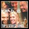 MSMP 105: Top 5 Sexiest Songs (Part 3)
