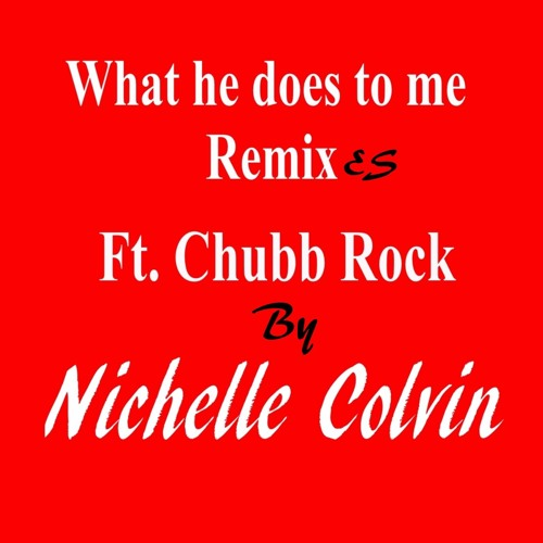 Nichelle Colvin - What He Does to Me (Chubbster Mix) [Feat. Chubb Rock] (Exclusive)