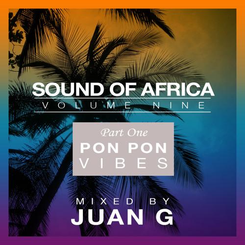 Juan G. - Sound of Africa vol 9 pt. 1; Pon Pon Vibes (Afrobeats 2017)