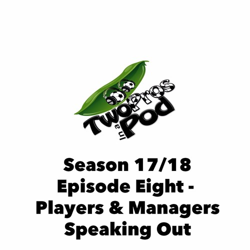 2017/18 Season Episode 8 - Players & Managers Speaking Out
