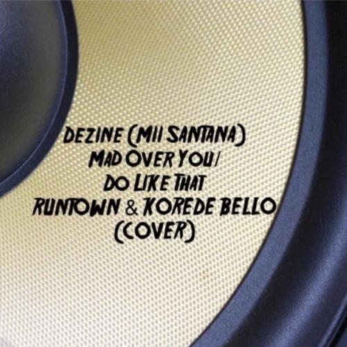 DEZINE (MII SANTANA) Mad Over You/Do Like That-Runtown