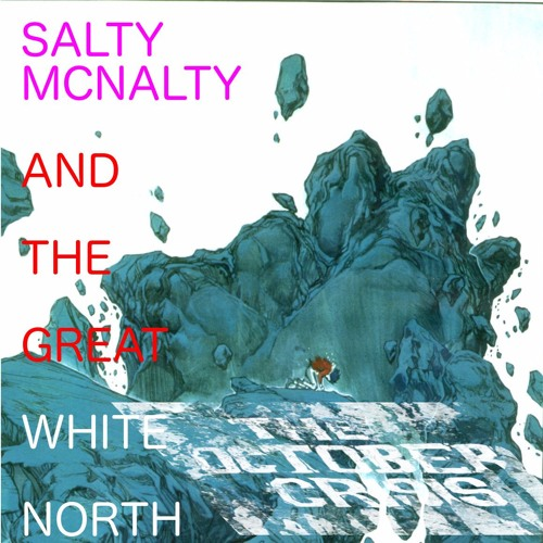 Salty McNalty And The Great White North