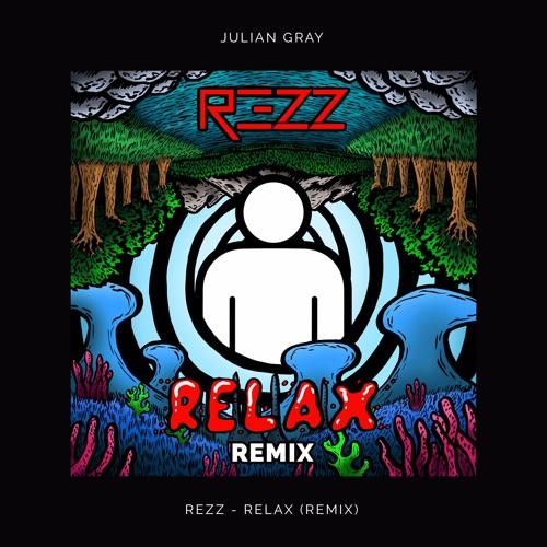 Rezz - Relax (Julian Gray Remix)